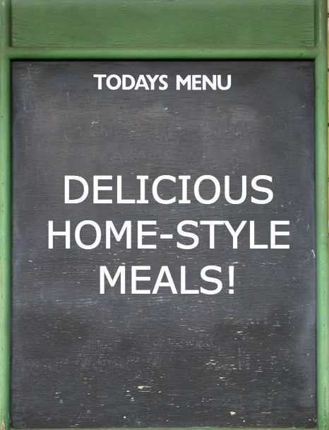 MENU BOARD THAT READS: Delicious Home-Style Meals!