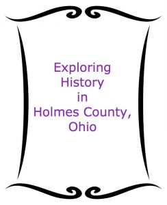 """Exploring History in Holmes County, Ohio"" in frame"